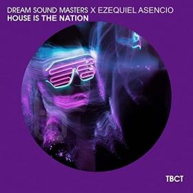 DREAM SOUND MASTERS & EZEQUIEL ASENCIO - HOUSE IS THE NATION